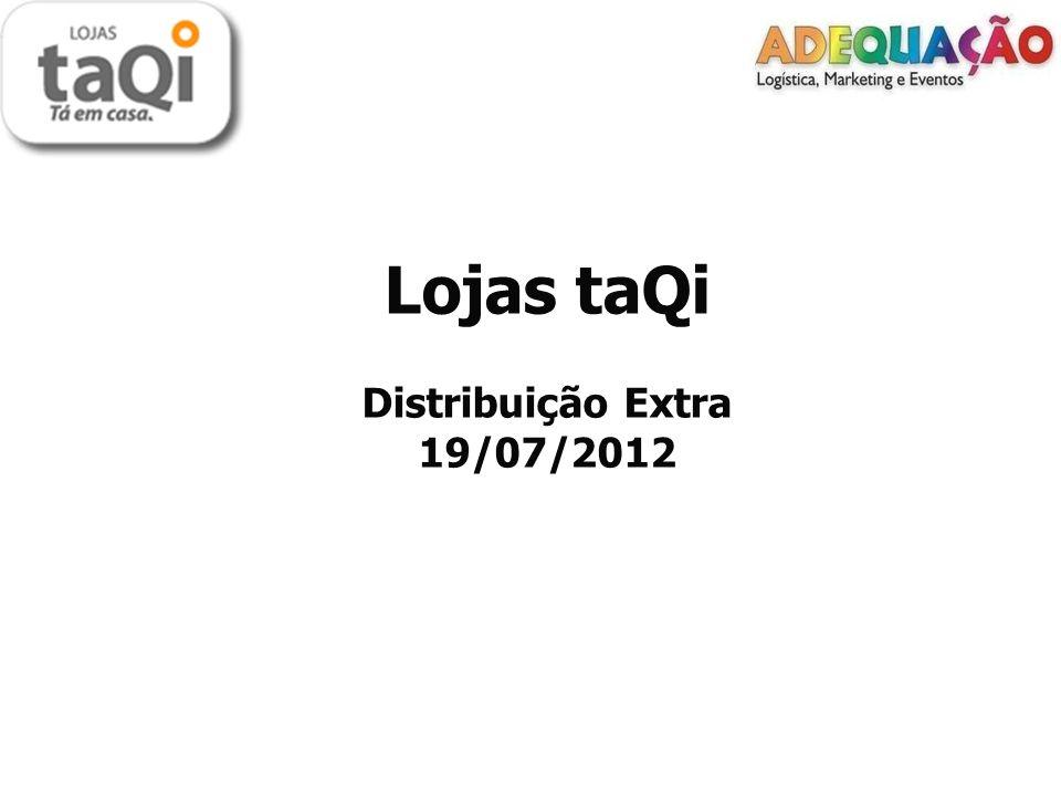 Lojas taQi Distribuição Extra 19/07/2012