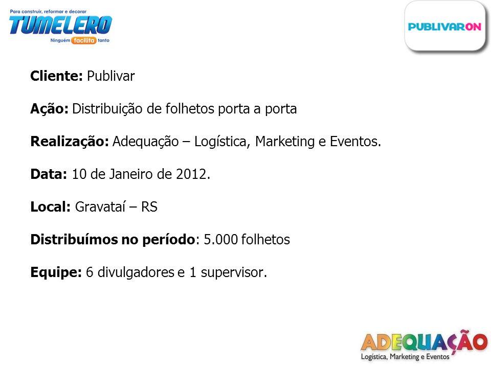 Cliente: Publivar Ação: Distribuição de folhetos porta a porta Realização: Adequação – Logística, Marketing e Eventos. Data: 10 de Janeiro de 2012. Lo