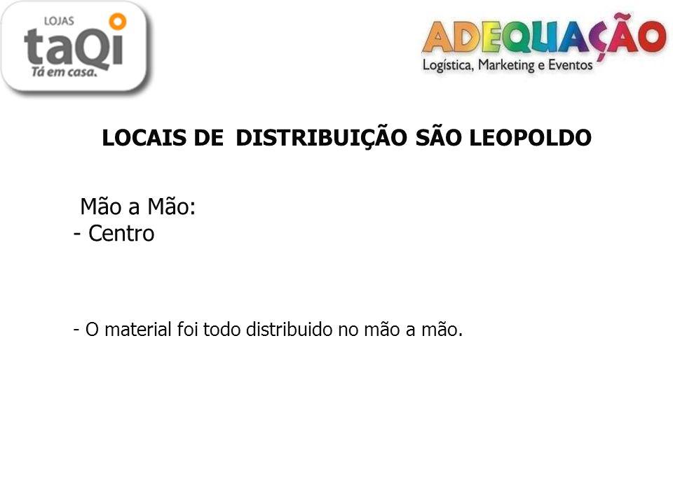 LOCAIS DE DISTRIBUIÇÃO SÃO LEOPOLDO Mão a Mão: - Centro - O material foi todo distribuido no mão a mão.