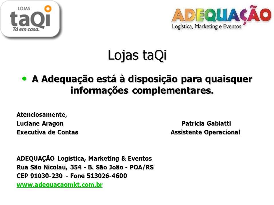 Lojas taQi A Adequação está à disposição para quaisquer informações complementares. A Adequação está à disposição para quaisquer informações complemen