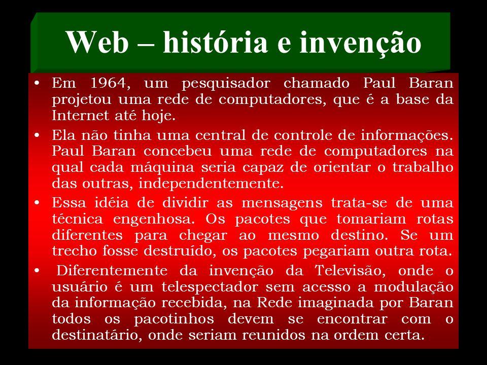 Web – história e invenção A Internet começa a nascer na década de 60, quando o Departamento de Defesa Norte Americano imaginou uma maneira de proteger