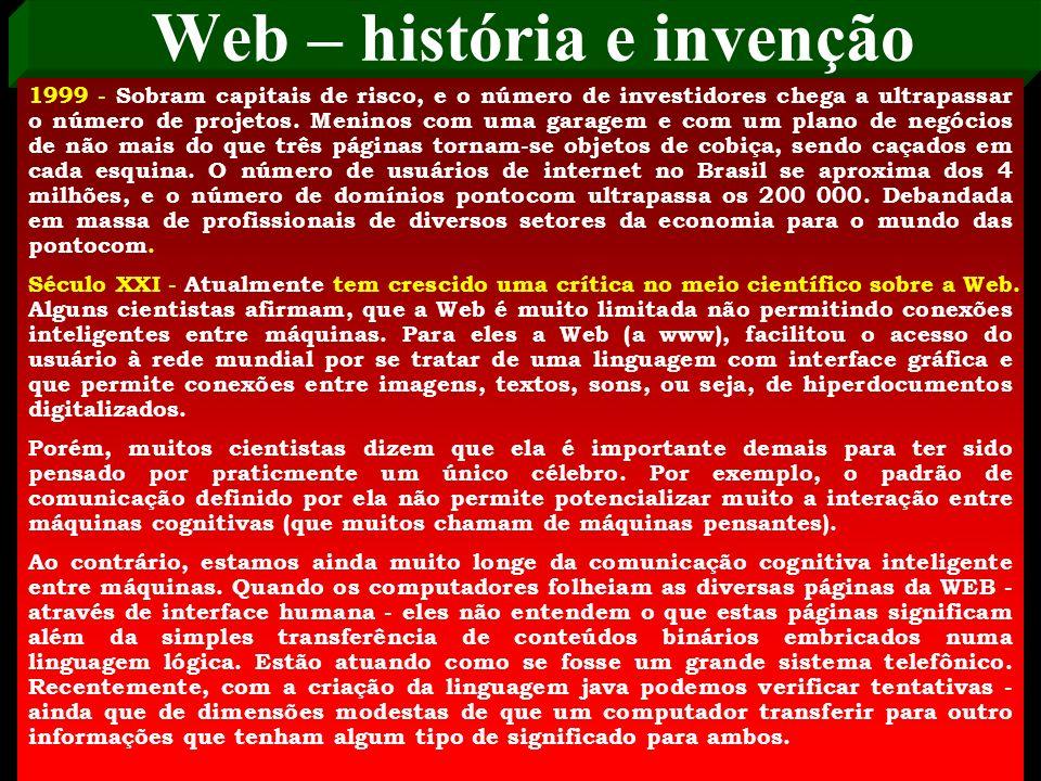 Web – história e invenção 1995 - Ano de ouro na história da Internet: chegam ao mercado, ao mesmo tempo, a Aol, a Compuserve, o Netscape e a linguagem