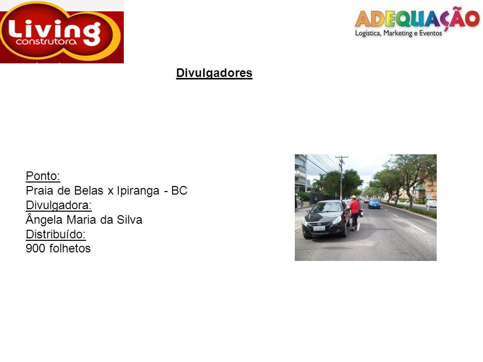 Divulgadores Ponto: Praia de Belas x Ipiranga - BC Divulgadora: Ângela Maria da Silva Distribuído: 900 folhetos