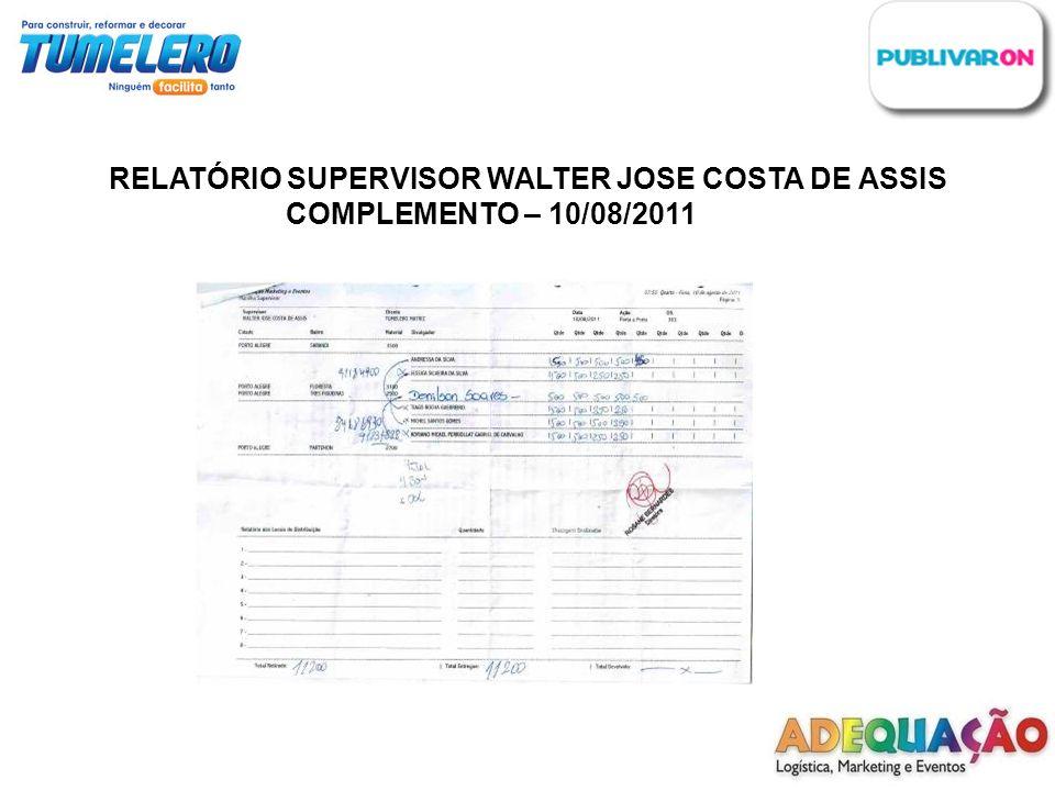 RELATÓRIO SUPERVISOR WALTER JOSE COSTA DE ASSIS COMPLEMENTO – 10/08/2011