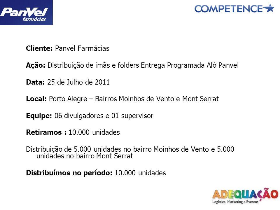 Cliente: Panvel Farmácias Ação: Distribuição de imãs e folders Entrega Programada Alô Panvel Data: 25 de Julho de 2011 Local: Porto Alegre – Bairros M