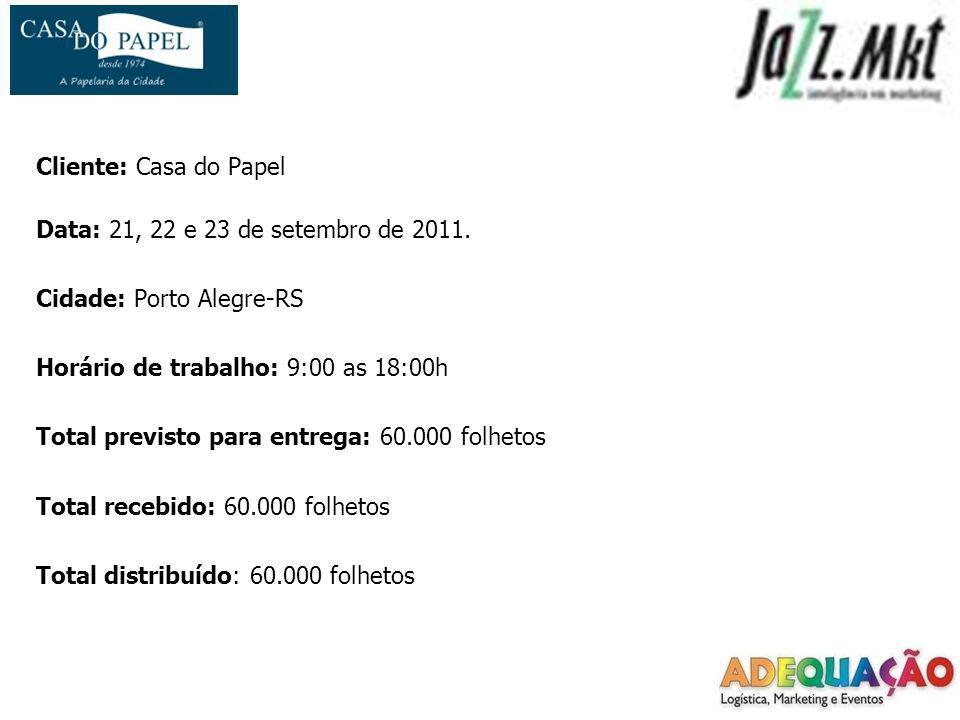 Cliente: Casa do Papel Data: 21, 22 e 23 de setembro de 2011. Cidade: Porto Alegre-RS Horário de trabalho: 9:00 as 18:00h Total previsto para entrega: