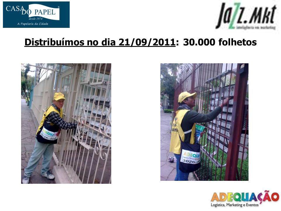 Distribuímos no dia 21/09/2011: 30.000 folhetos