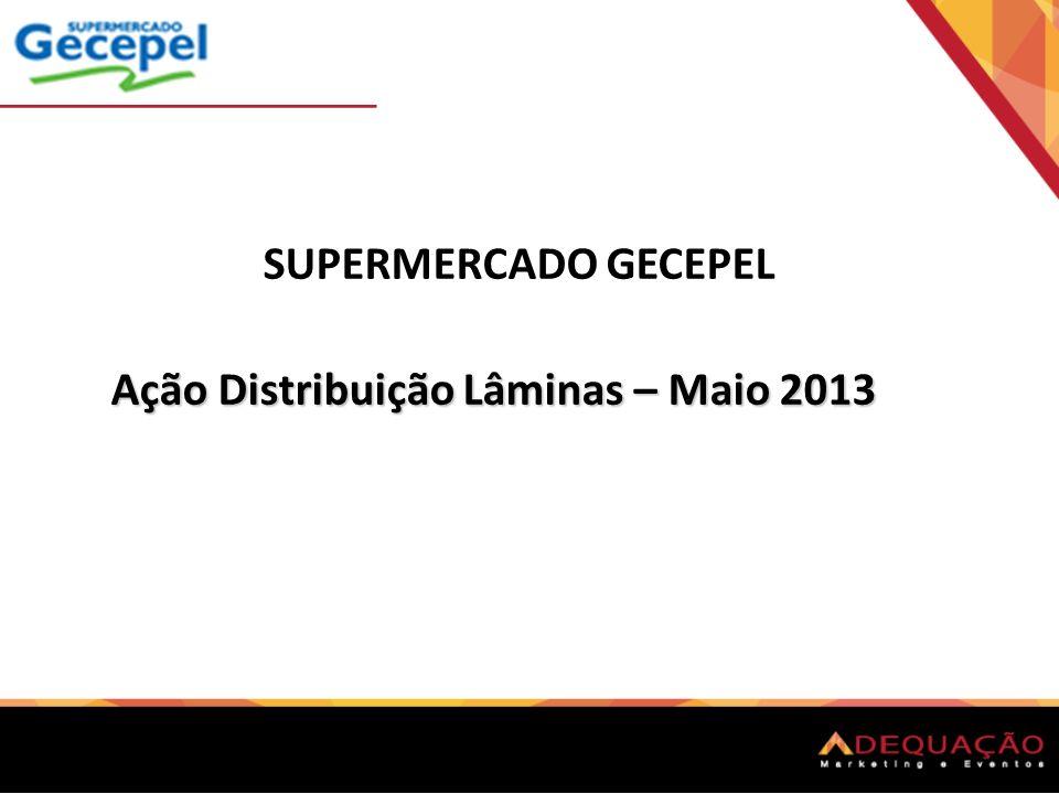 SUPERMERCADO GECEPEL Ação Distribuição Lâminas – Maio 2013