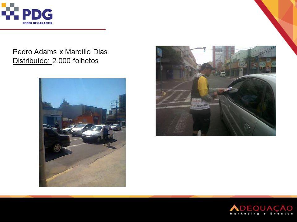 Pedro Adams x Marcílio Dias Distribuído: 2.000 folhetos