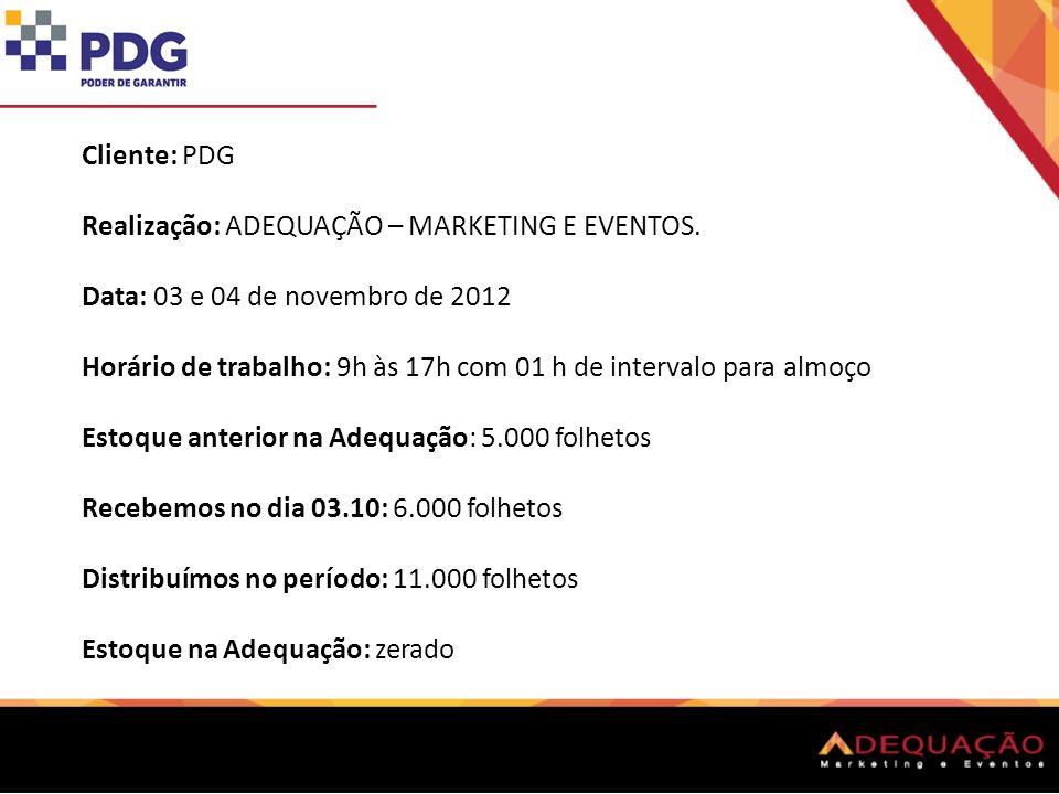 Cliente: PDG Realização: ADEQUAÇÃO – MARKETING E EVENTOS. Data: 03 e 04 de novembro de 2012 Horário de trabalho: 9h às 17h com 01 h de intervalo para