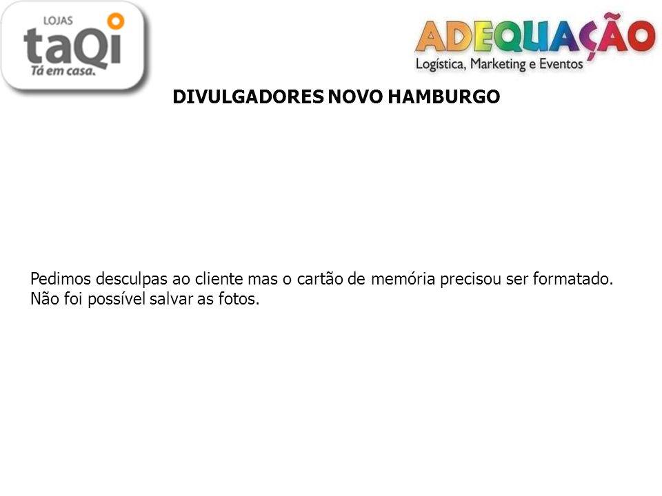 DIVULGADORES NOVO HAMBURGO Pedimos desculpas ao cliente mas o cartão de memória precisou ser formatado.