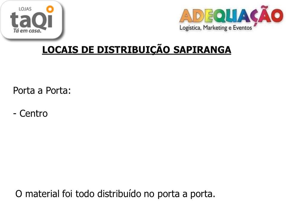 LOCAIS DE DISTRIBUIÇÃO SAPIRANGA Porta a Porta: - Centro O material foi todo distribuído no porta a porta.
