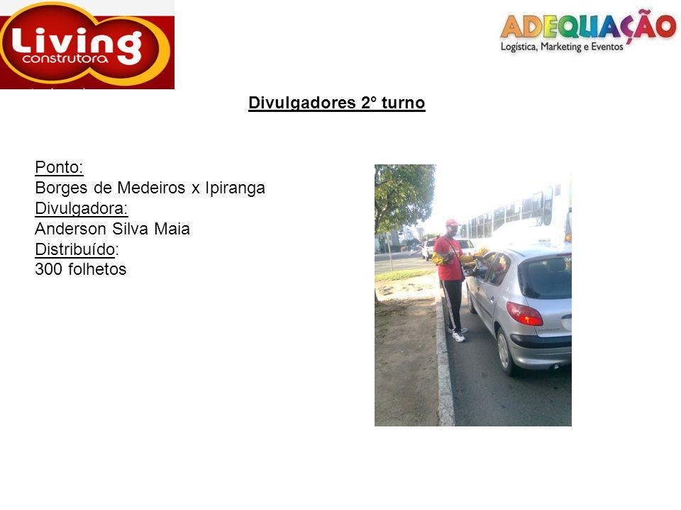 Divulgadores 2° turno Ponto: Borges de Medeiros x Ipiranga Divulgadora: Anderson Silva Maia Distribuído: 300 folhetos