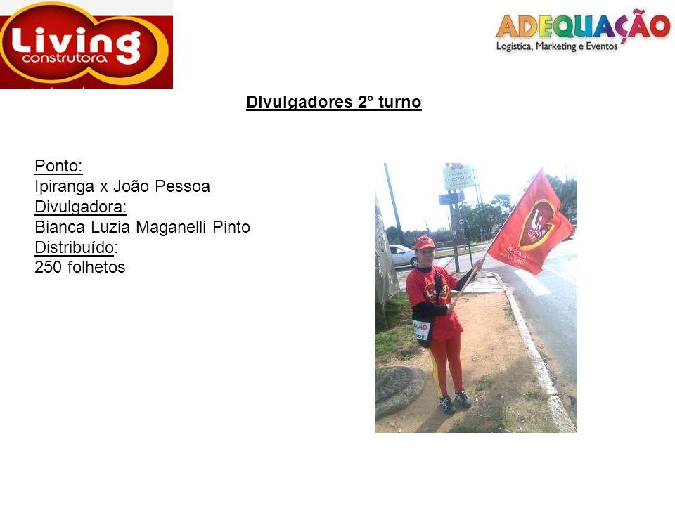Divulgadores 2° turno Ponto: Ipiranga x João Pessoa Divulgadora: Bianca Luzia Maganelli Pinto Distribuído: 250 folhetos