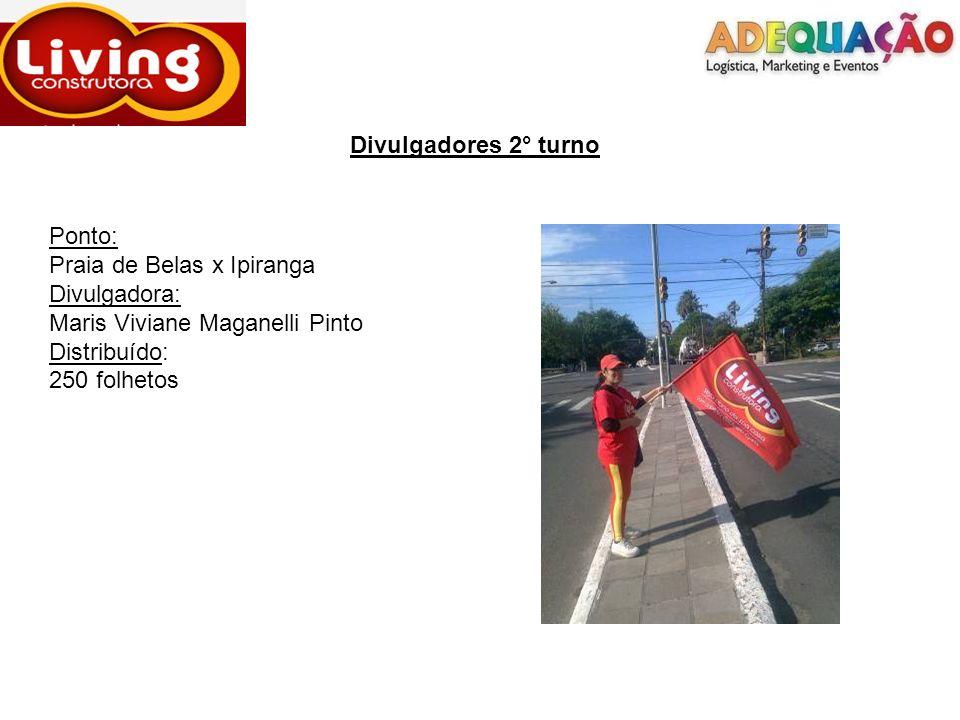 Divulgadores 2° turno Ponto: Praia de Belas x Ipiranga Divulgadora: Maris Viviane Maganelli Pinto Distribuído: 250 folhetos