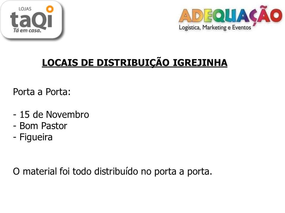 LOCAIS DE DISTRIBUIÇÃO IGREJINHA Porta a Porta: - 15 de Novembro - Bom Pastor - Figueira O material foi todo distribuído no porta a porta.