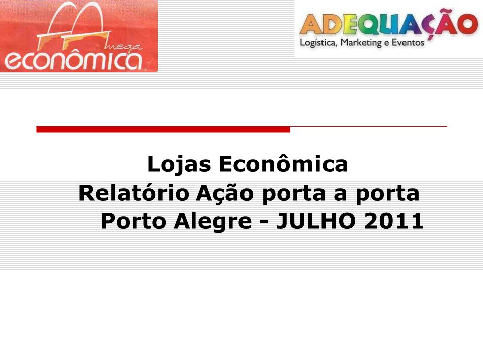 Lojas Econômica Relatório Ação porta a porta Porto Alegre - JULHO 2011