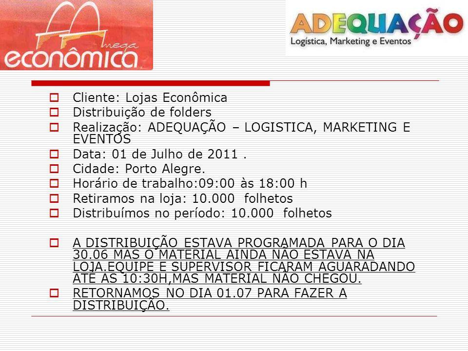 Cliente: Lojas Econômica Distribuição de folders Realização: ADEQUAÇÃO – LOGISTICA, MARKETING E EVENTOS Data: 01 de Julho de 2011.