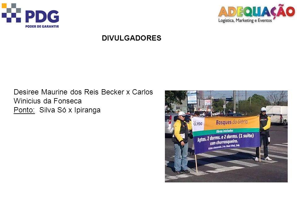 DIVULGADORES Desiree Maurine dos Reis Becker x Carlos Winicius da Fonseca Ponto: Silva Só x Ipiranga