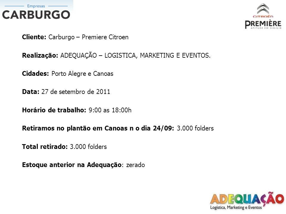 Cliente: Carburgo – Premiere Citroen Realização: ADEQUAÇÃO – LOGISTICA, MARKETING E EVENTOS. Cidades: Porto Alegre e Canoas Data: 27 de setembro de 20