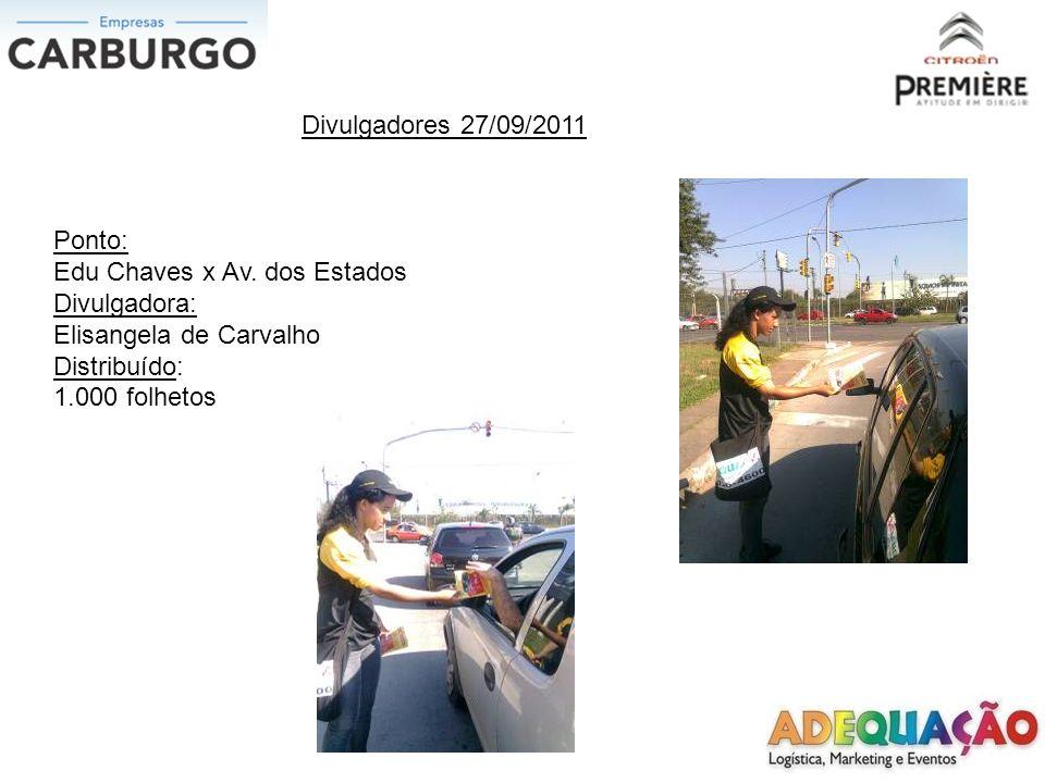 Divulgadores 27/09/2011 Ponto: Edu Chaves x Av. dos Estados Divulgadora: Elisangela de Carvalho Distribuído: 1.000 folhetos