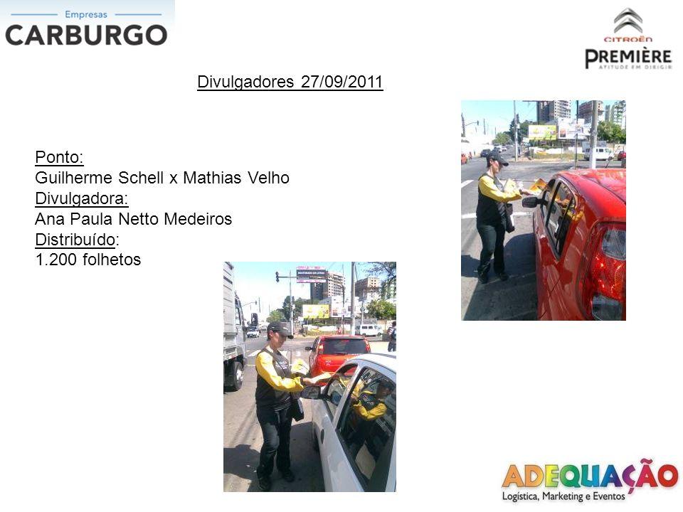 Divulgadores 27/09/2011 Ponto: Guilherme Schell x Mathias Velho Divulgadora: Ana Paula Netto Medeiros Distribuído: 1.200 folhetos