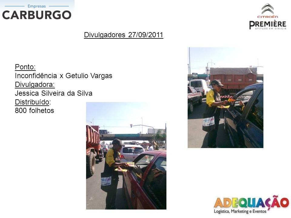 Divulgadores 27/09/2011 Ponto: Inconfidência x Getulio Vargas Divulgadora: Jessica Silveira da Silva Distribuído: 800 folhetos