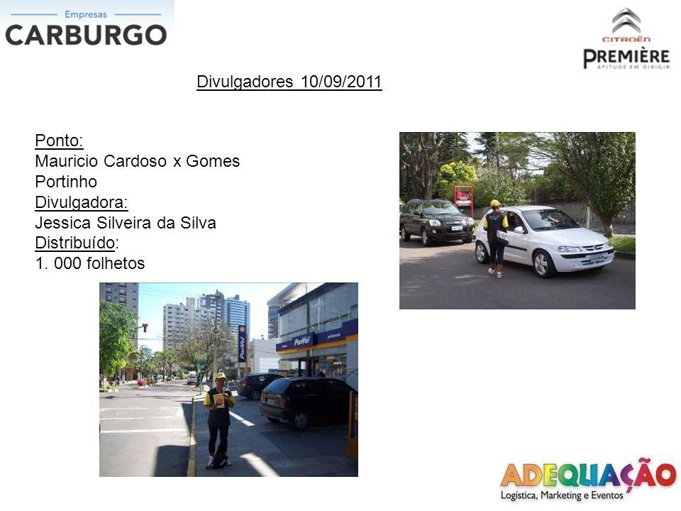 Divulgadores 10/09/2011 Ponto: Mauricio Cardoso x Gomes Portinho Divulgadora: Jessica Silveira da Silva Distribuído: 1.