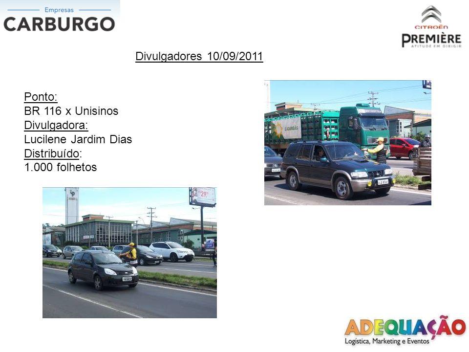 Divulgadores 10/09/2011 Ponto: BR 116 x Unisinos Divulgadora: Lucilene Jardim Dias Distribuído: 1.000 folhetos