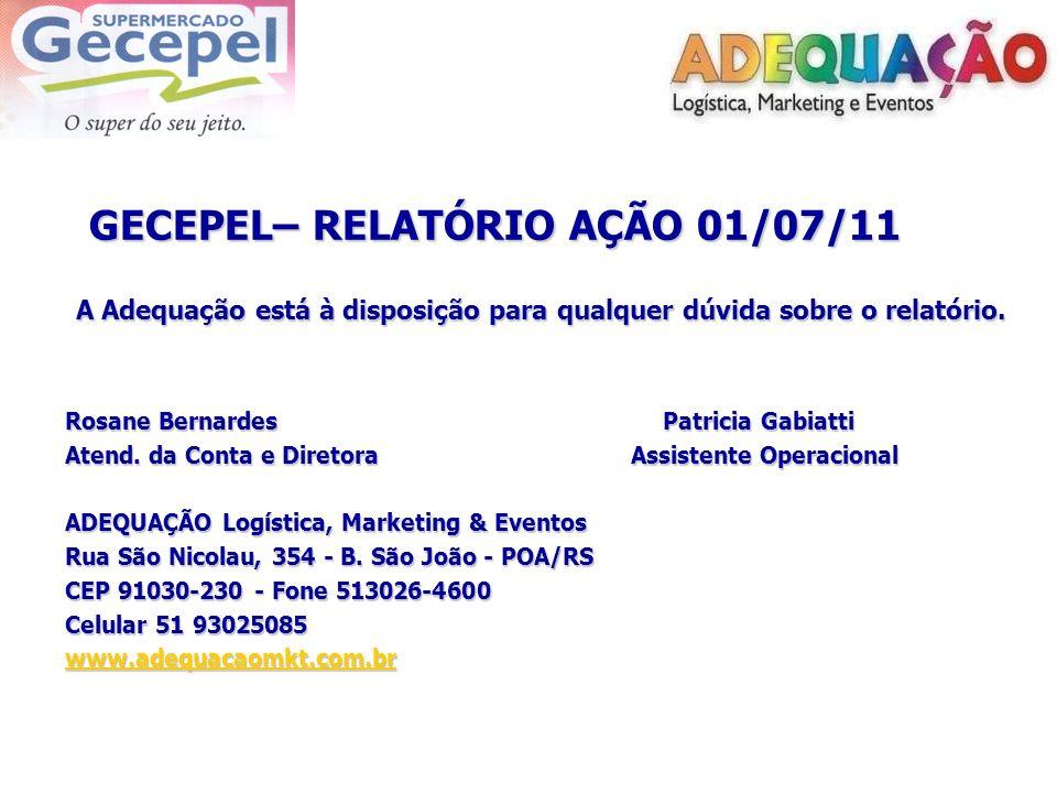 GECEPEL– RELATÓRIO AÇÃO 01/07/11 GECEPEL– RELATÓRIO AÇÃO 01/07/11 A Adequação está à disposição para qualquer dúvida sobre o relatório. Rosane Bernard
