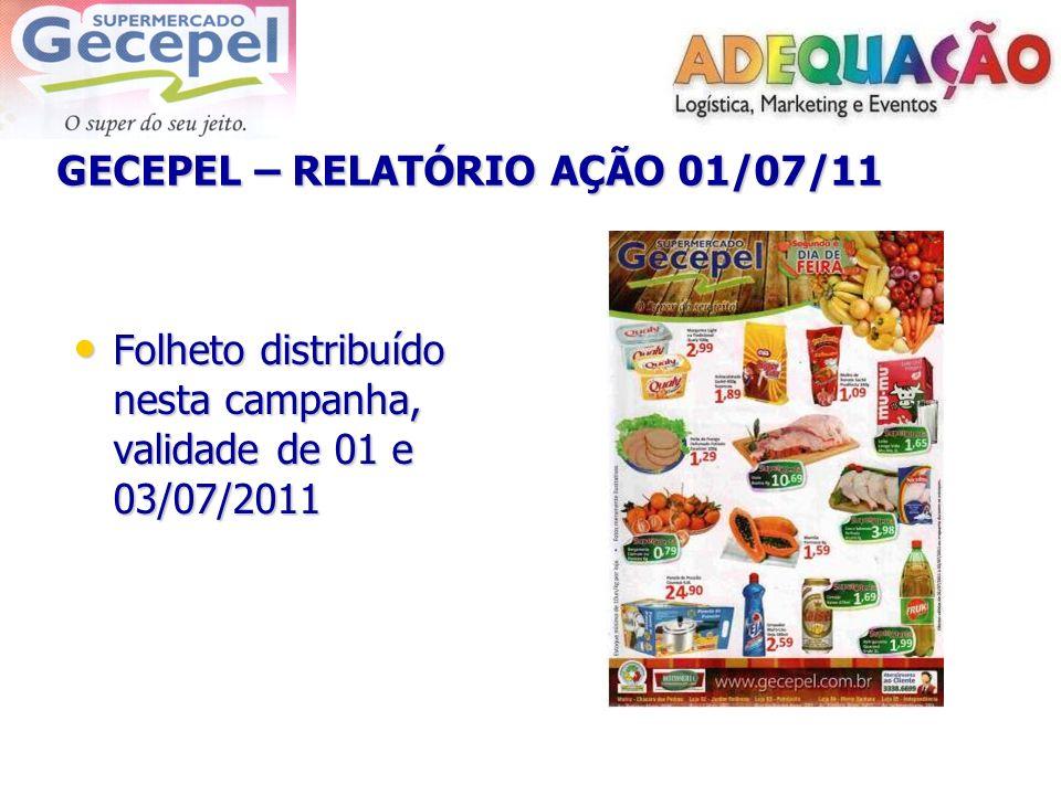 GECEPEL – RELATÓRIO AÇÃO 01/07/11 Folheto distribuído nesta campanha, validade de 01 e 03/07/2011 Folheto distribuído nesta campanha, validade de 01 e