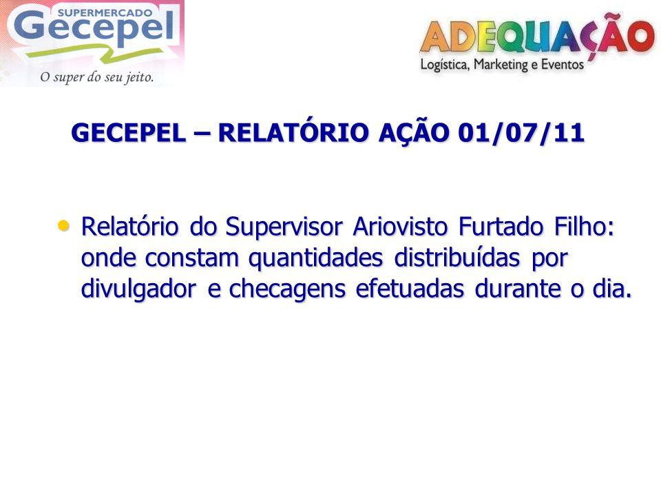 GECEPEL – RELATÓRIO AÇÃO 01/07/11 GECEPEL – RELATÓRIO AÇÃO 01/07/11 Relatório do Supervisor Ariovisto Furtado Filho: onde constam quantidades distribu