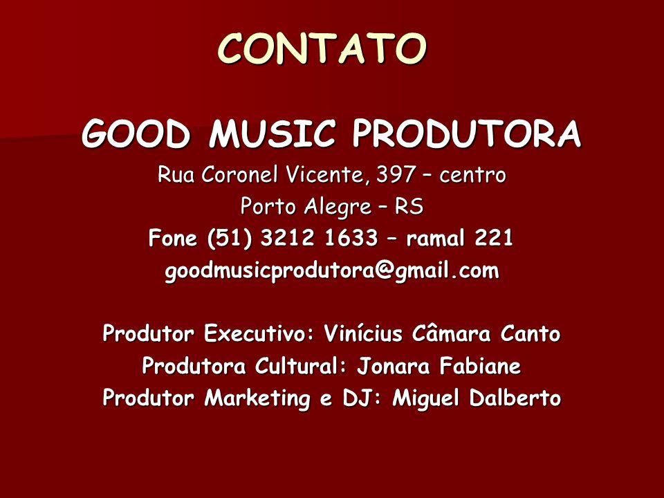 CONTATO GOOD MUSIC PRODUTORA Rua Coronel Vicente, 397 – centro Porto Alegre – RS Fone (51) 3212 1633 – ramal 221 goodmusicprodutora@gmail.com Produtor