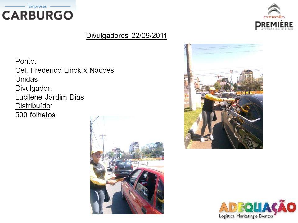 Divulgadores 22/09/2011 Ponto: Mauricio Cardoso x Gomes Portinho Divulgadora: Desiree Maurine dos Reis Becker Distribuído: 800 folhetos