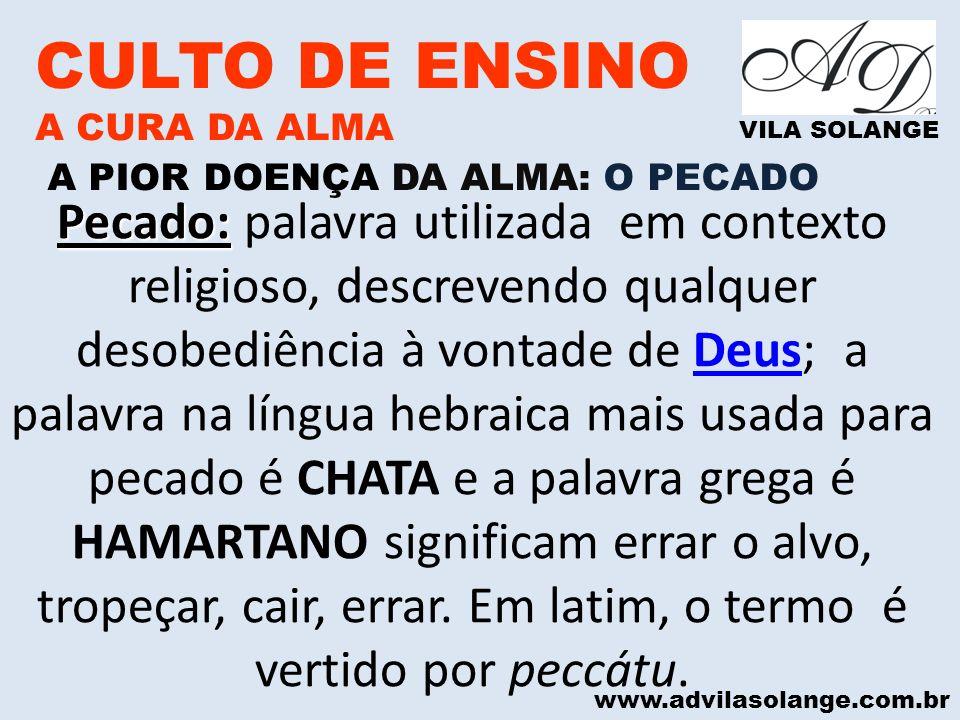 www.advilasolange.com.br CULTO DE ENSINO A CURA DA ALMA VILA SOLANGE A PIOR DOENÇA DA ALMA: O PECADO Pecado: Pecado: palavra utilizada em contexto rel
