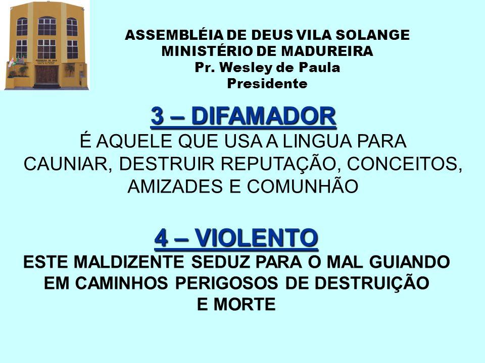 ASSEMBLÉIA DE DEUS VILA SOLANGE MINISTÉRIO DE MADUREIRA Pr. Wesley de Paula Presidente 3 – DIFAMADOR É AQUELE QUE USA A LINGUA PARA CAUNIAR, DESTRUIR