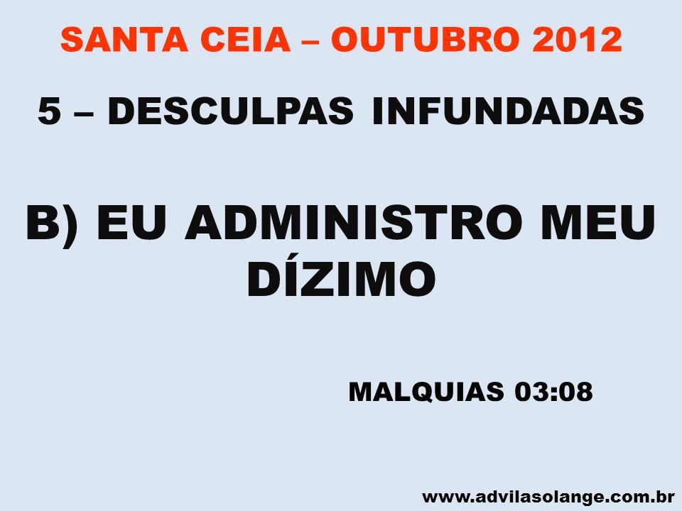 www.advilasolange.com.br SANTA CEIA – OUTUBRO 2012 B) EU ADMINISTRO MEU DÍZIMO 5 – DESCULPAS INFUNDADAS MALQUIAS 03:08