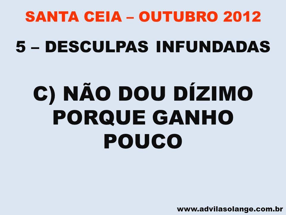 www.advilasolange.com.br SANTA CEIA – OUTUBRO 2012 C) NÃO DOU DÍZIMO PORQUE GANHO POUCO 5 – DESCULPAS INFUNDADAS