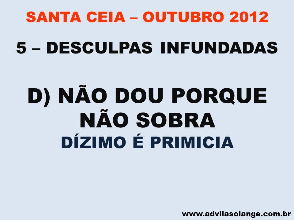 www.advilasolange.com.br SANTA CEIA – OUTUBRO 2012 D) NÃO DOU PORQUE NÃO SOBRA DÍZIMO É PRIMICIA 5 – DESCULPAS INFUNDADAS
