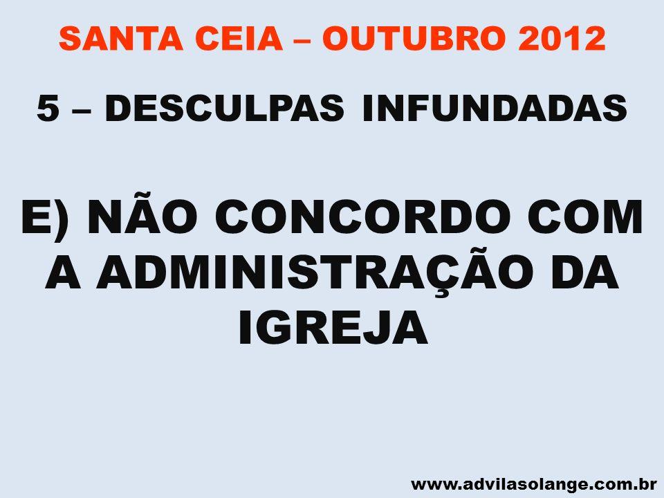www.advilasolange.com.br SANTA CEIA – OUTUBRO 2012 E) NÃO CONCORDO COM A ADMINISTRAÇÃO DA IGREJA 5 – DESCULPAS INFUNDADAS