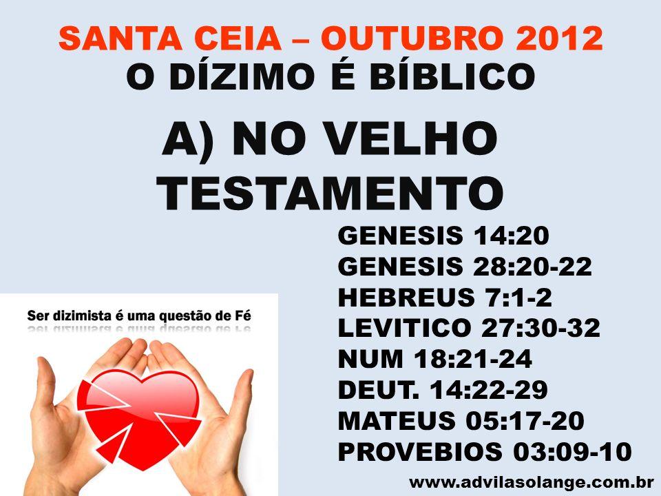 www.advilasolange.com.br SANTA CEIA – OUTUBRO 2012 A) NO VELHO TESTAMENTO GENESIS 14:20 GENESIS 28:20-22 HEBREUS 7:1-2 LEVITICO 27:30-32 NUM 18:21-24