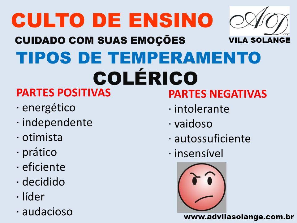 www.advilasolange.com.br CULTO DE ENSINO CUIDADO COM SUAS EMOÇÕES VILA SOLANGE COLÉRICO TIPOS DE TEMPERAMENTO PARTES POSITIVAS · energético · independ