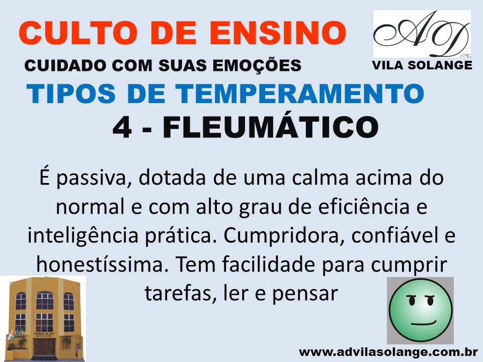 www.advilasolange.com.br CULTO DE ENSINO CUIDADO COM SUAS EMOÇÕES VILA SOLANGE 4 - FLEUMÁTICO TIPOS DE TEMPERAMENTO É passiva, dotada de uma calma aci