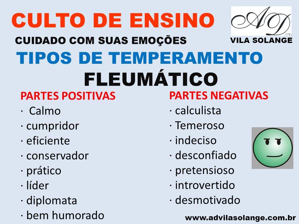 www.advilasolange.com.br CULTO DE ENSINO CUIDADO COM SUAS EMOÇÕES VILA SOLANGE FLEUMÁTICO TIPOS DE TEMPERAMENTO PARTES POSITIVAS · Calmo · cumpridor ·