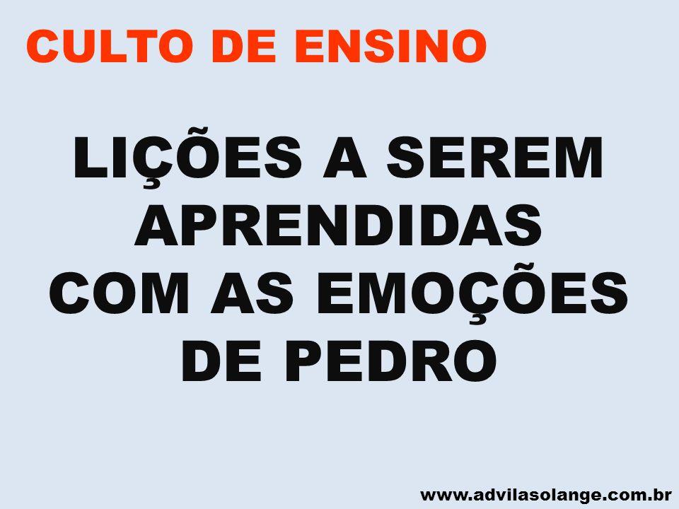 www.advilasolange.com.br CULTO DE ENSINO LIÇÕES A SEREM APRENDIDAS COM AS EMOÇÕES DE PEDRO