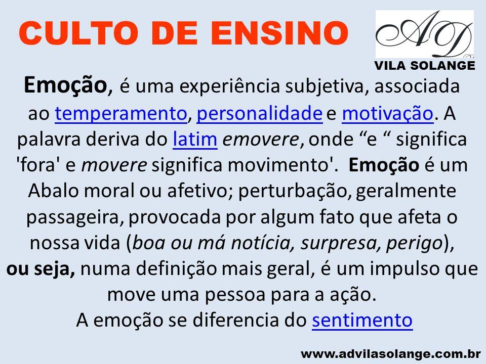 www.advilasolange.com.br CULTO DE ENSINO VILA SOLANGE Emoção, é uma experiência subjetiva, associada ao temperamento, personalidade e motivação. A pal