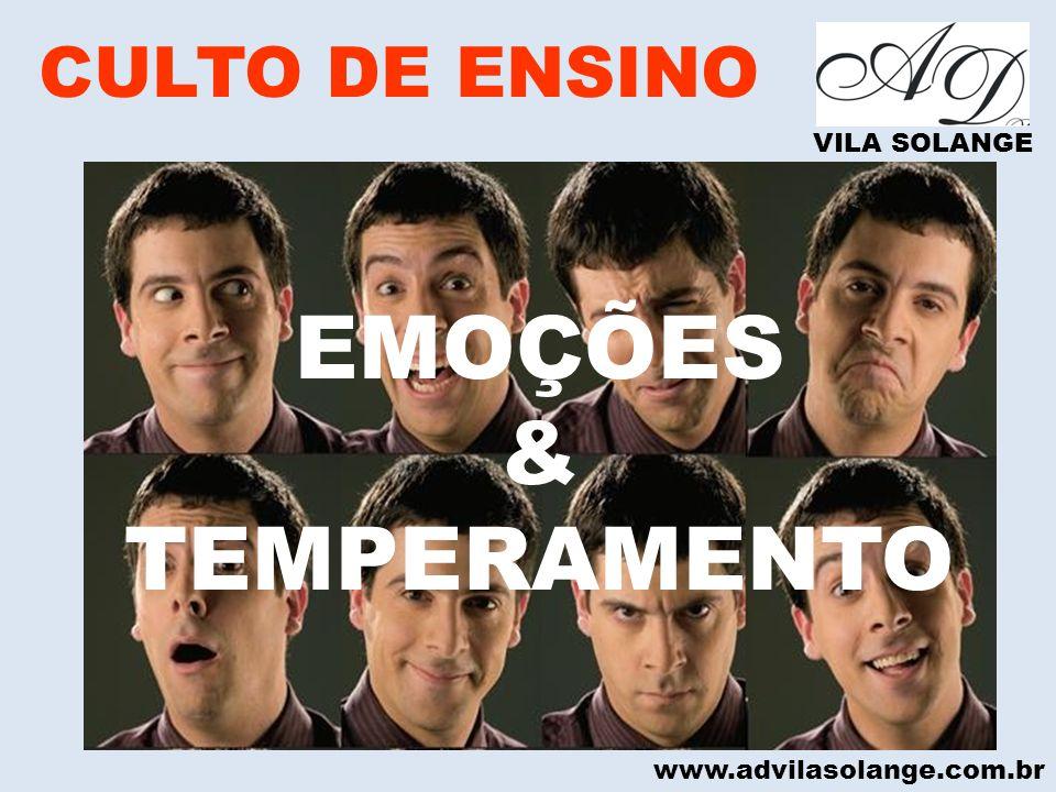 www.advilasolange.com.br CULTO DE ENSINO VILA SOLANGE EMOÇÕES & TEMPERAMENTO