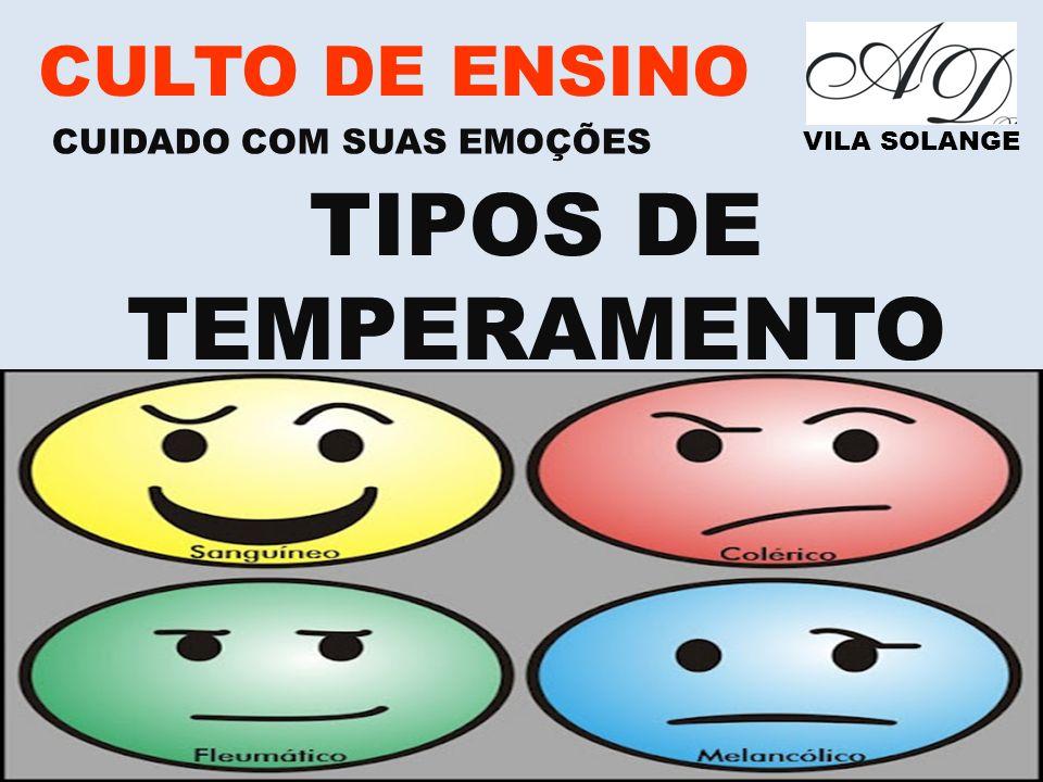 www.advilasolange.com.br CULTO DE ENSINO CUIDADO COM SUAS EMOÇÕES VILA SOLANGE TIPOS DE TEMPERAMENTO