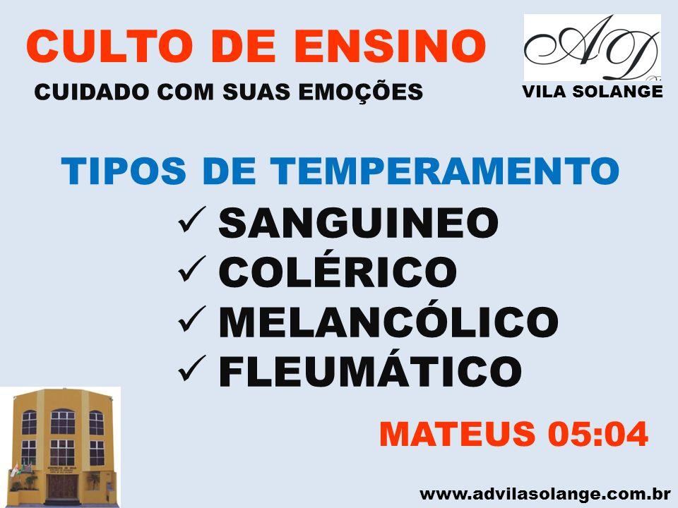 www.advilasolange.com.br CULTO DE ENSINO CUIDADO COM SUAS EMOÇÕES MATEUS 05:04 VILA SOLANGE SANGUINEO COLÉRICO MELANCÓLICO FLEUMÁTICO TIPOS DE TEMPERA
