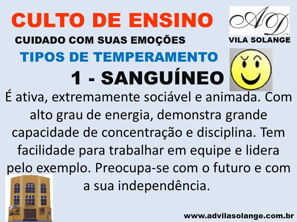 www.advilasolange.com.br CULTO DE ENSINO CUIDADO COM SUAS EMOÇÕES VILA SOLANGE 1 - SANGUÍNEO TIPOS DE TEMPERAMENTO É ativa, extremamente sociável e an